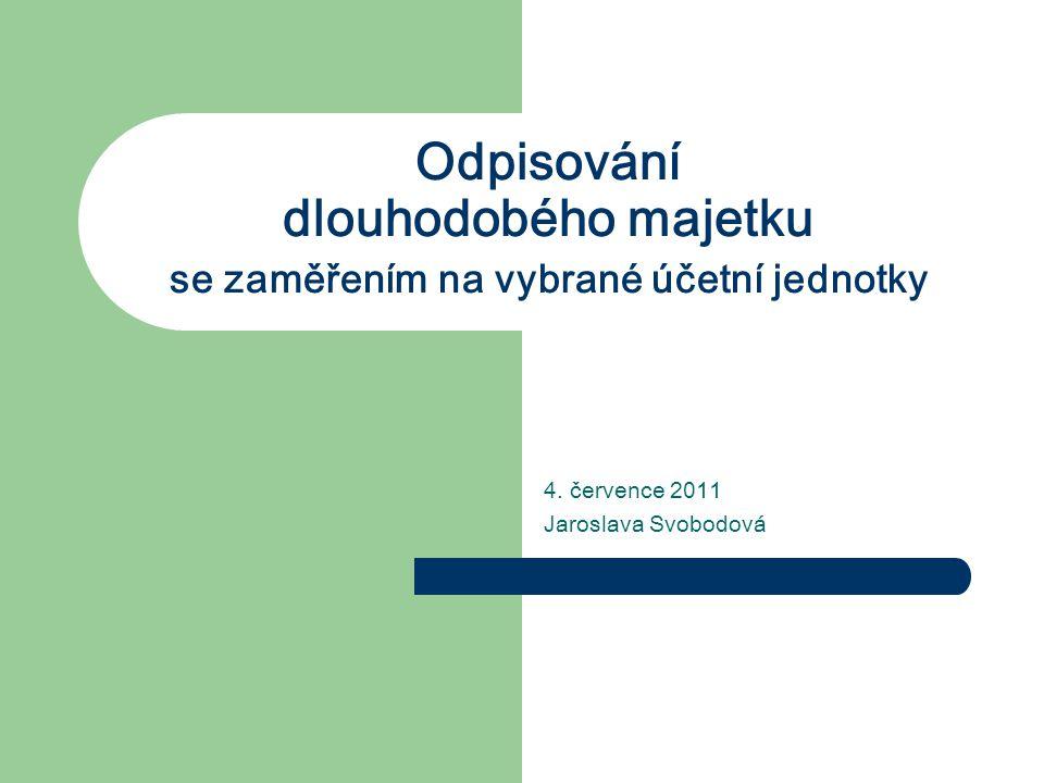 Odpisování dlouhodobého majetku se zaměřením na vybrané účetní jednotky 4. července 2011 Jaroslava Svobodová