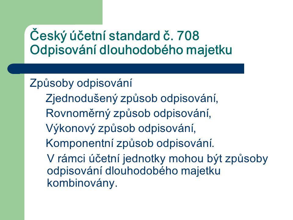 Český účetní standard č. 708 Odpisování dlouhodobého majetku Způsoby odpisování Zjednodušený způsob odpisování, Rovnoměrný způsob odpisování, Výkonový