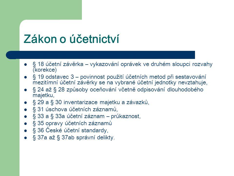 Zákon o účetnictví § 18 účetní závěrka – vykazování oprávek ve druhém sloupci rozvahy (korekce) § 19 odstavec 3 – povinnost použití účetních metod při