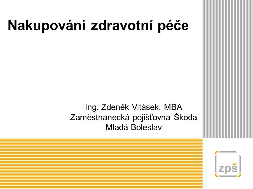 Nakupování zdravotní péče Ing. Zdeněk Vitásek, MBA Zaměstnanecká pojišťovna Škoda Mladá Boleslav