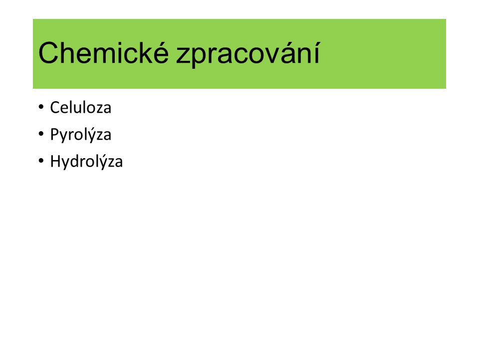 Chemické zpracování Celuloza Pyrolýza Hydrolýza