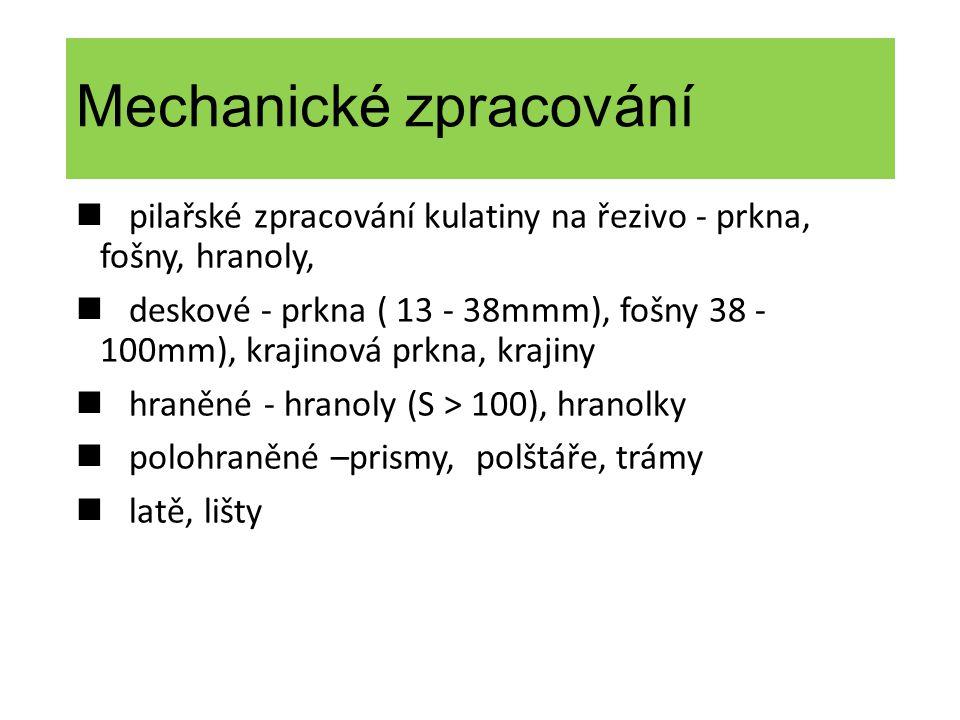 Mechanické zpracování pilařské zpracování kulatiny na řezivo - prkna, fošny, hranoly, deskové - prkna ( 13 - 38mmm), fošny 38 - 100mm), krajinová prkn