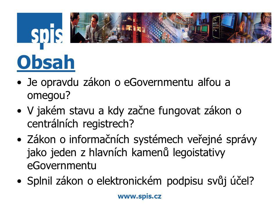 www.spis.cz Obsah Je opravdu zákon o eGovernmentu alfou a omegou.