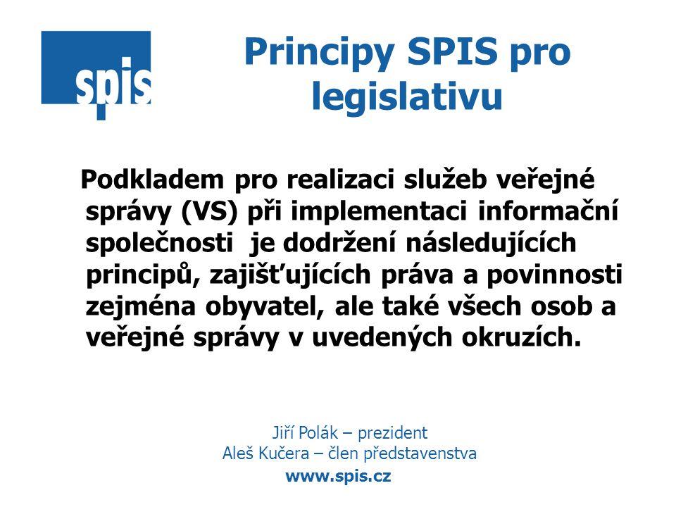 www.spis.cz Principy SPIS pro legislativu Podkladem pro realizaci služeb veřejné správy (VS) při implementaci informační společnosti je dodržení následujících principů, zajišťujících práva a povinnosti zejména obyvatel, ale také všech osob a veřejné správy v uvedených okruzích.