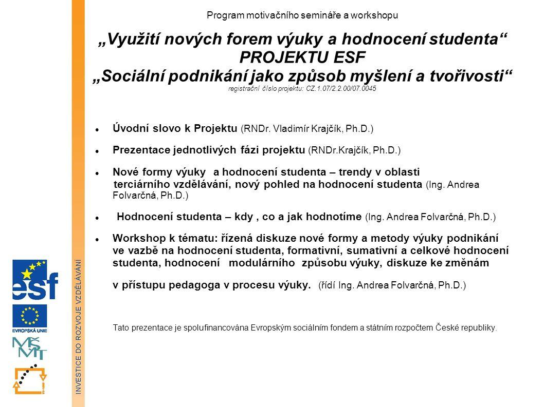 """Program motivačního semináře a workshopu """"Využití nových forem výuky a hodnocení studenta"""" PROJEKTU ESF """"Sociální podnikání jako způsob myšlení a tvoř"""