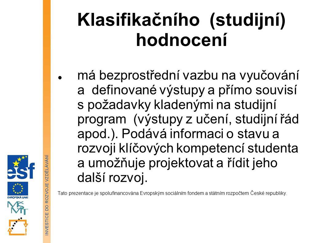 Klasifikačního (studijní) hodnocení má bezprostřední vazbu na vyučování a definované výstupy a přímo souvisí s požadavky kladenými na studijní program
