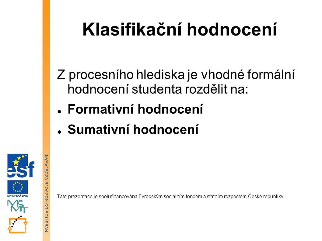 Klasifikační hodnocení Z procesního hlediska je vhodné formální hodnocení studenta rozdělit na: Formativní hodnocení Sumativní hodnocení Tato prezenta