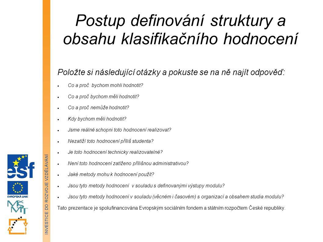Postup definování struktury a obsahu klasifikačního hodnocení Položte si následující otázky a pokuste se na ně najít odpověď: Co a proč bychom mohli h