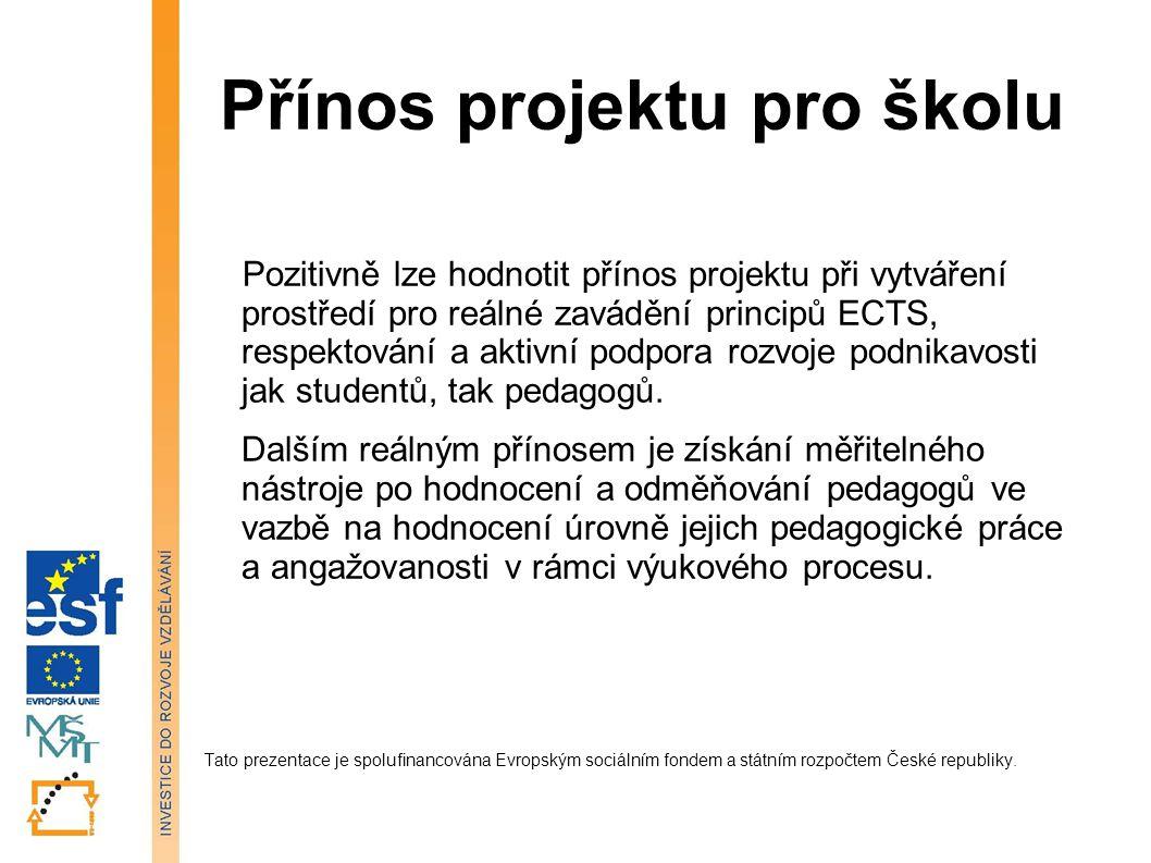 Přínos projektu pro školu Pozitivně lze hodnotit přínos projektu při vytváření prostředí pro reálné zavádění principů ECTS, respektování a aktivní pod