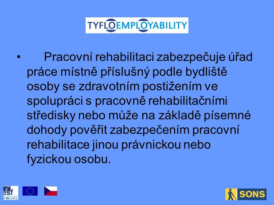 . Pracovní rehabilitaci zabezpečuje úřad práce místně příslušný podle bydliště osoby se zdravotním postižením ve spolupráci s pracovně rehabilitačními středisky nebo může na základě písemné dohody pověřit zabezpečením pracovní rehabilitace jinou právnickou nebo fyzickou osobu.