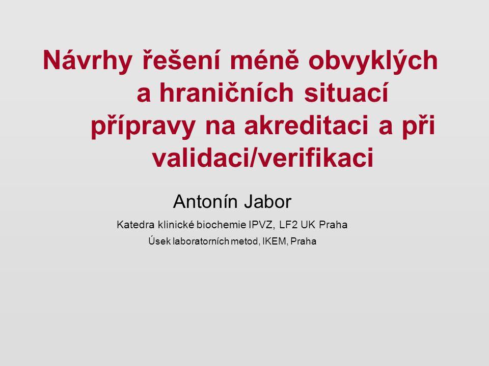 Návrhy řešení méně obvyklých a hraničních situací přípravy na akreditaci a při validaci/verifikaci Antonín Jabor Katedra klinické biochemie IPVZ, LF2