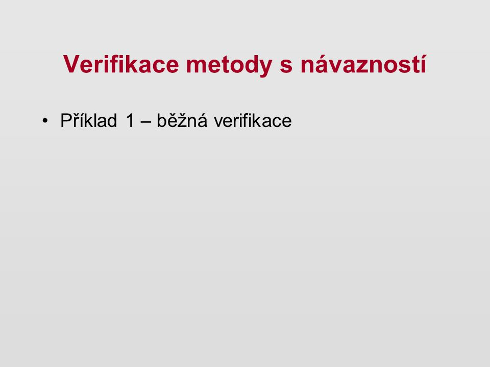 Verifikace metody s návazností Příklad 1 – běžná verifikace