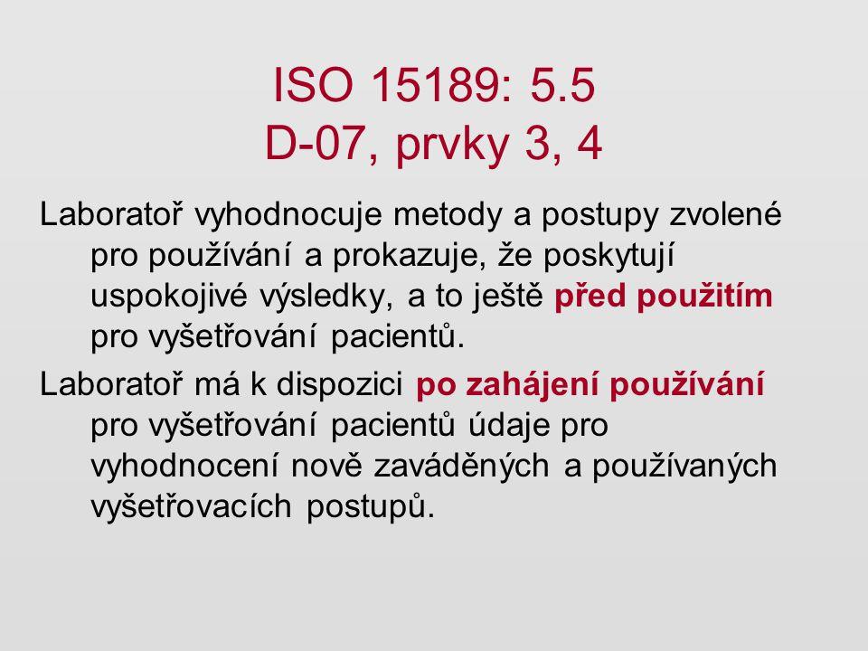 ISO 15189: 5.5 D-07, prvky 3, 4 Laboratoř vyhodnocuje metody a postupy zvolené pro používání a prokazuje, že poskytují uspokojivé výsledky, a to ještě