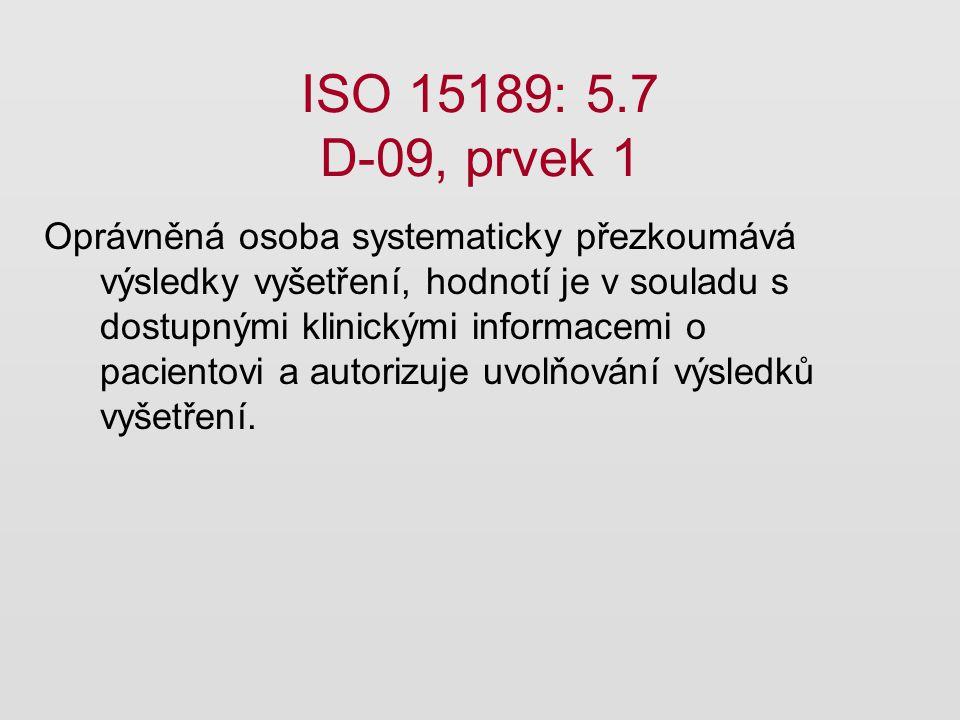 ISO 15189: 5.7 D-09, prvek 1 Oprávněná osoba systematicky přezkoumává výsledky vyšetření, hodnotí je v souladu s dostupnými klinickými informacemi o p