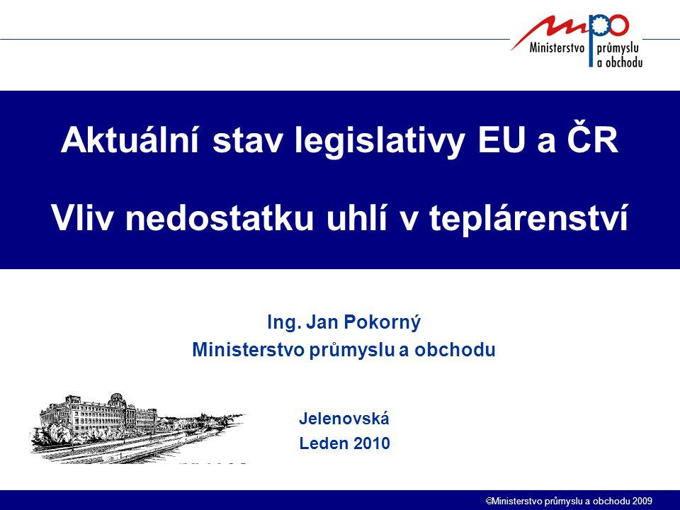  Ministerstvo průmyslu a obchodu 2009 Obsah 1 2 3 4 1.Směrnice EU a Novela energetického zákona 2.Vyhlášky v působnosti MPO 3.Novela vyhlášky č.150/2001 4.Problematika uhlí pro teplárny 5.Shrnutí a závěr 5