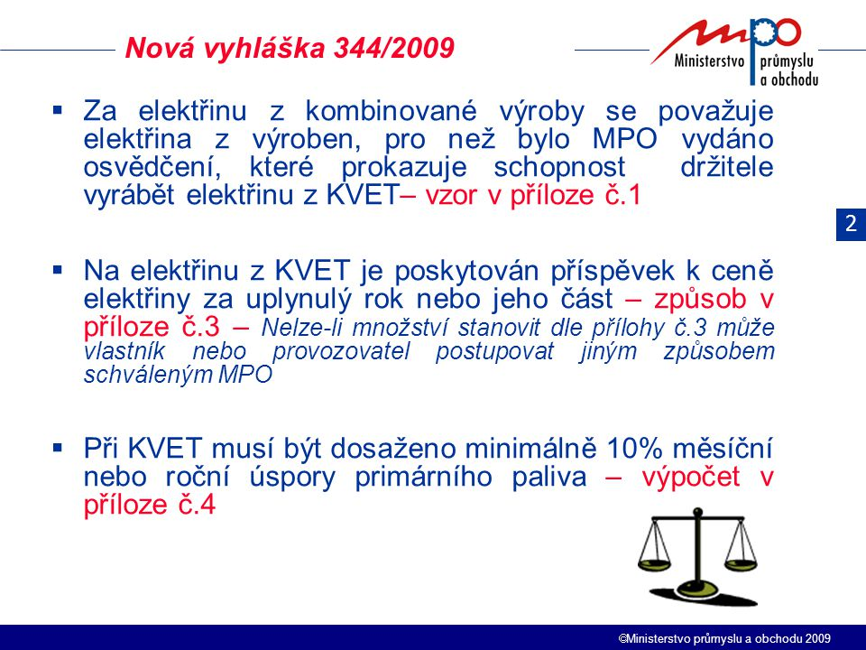  Ministerstvo průmyslu a obchodu 2009  Za elektřinu z kombinované výroby se považuje elektřina z výroben, pro než bylo MPO vydáno osvědčení, které p