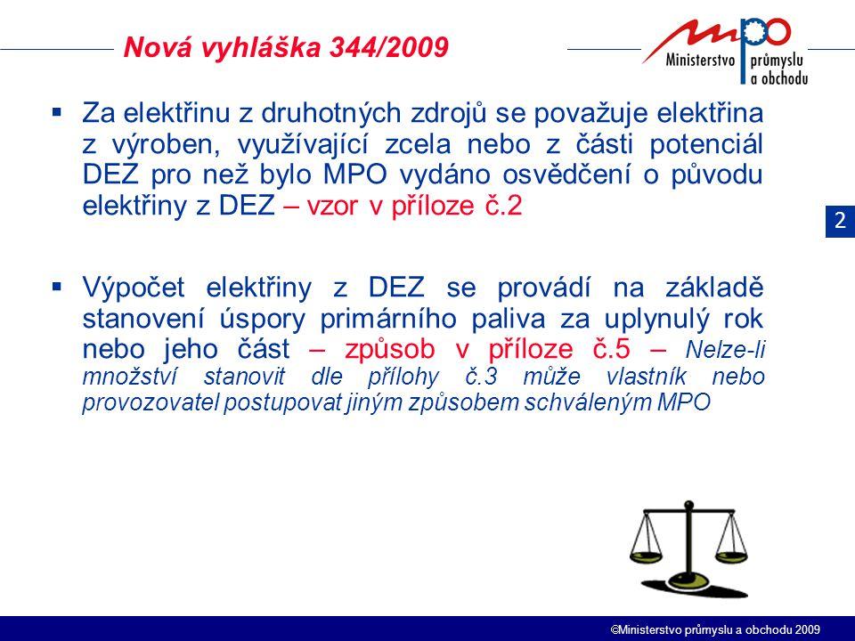  Ministerstvo průmyslu a obchodu 2009  Za elektřinu z druhotných zdrojů se považuje elektřina z výroben, využívající zcela nebo z části potenciál DE