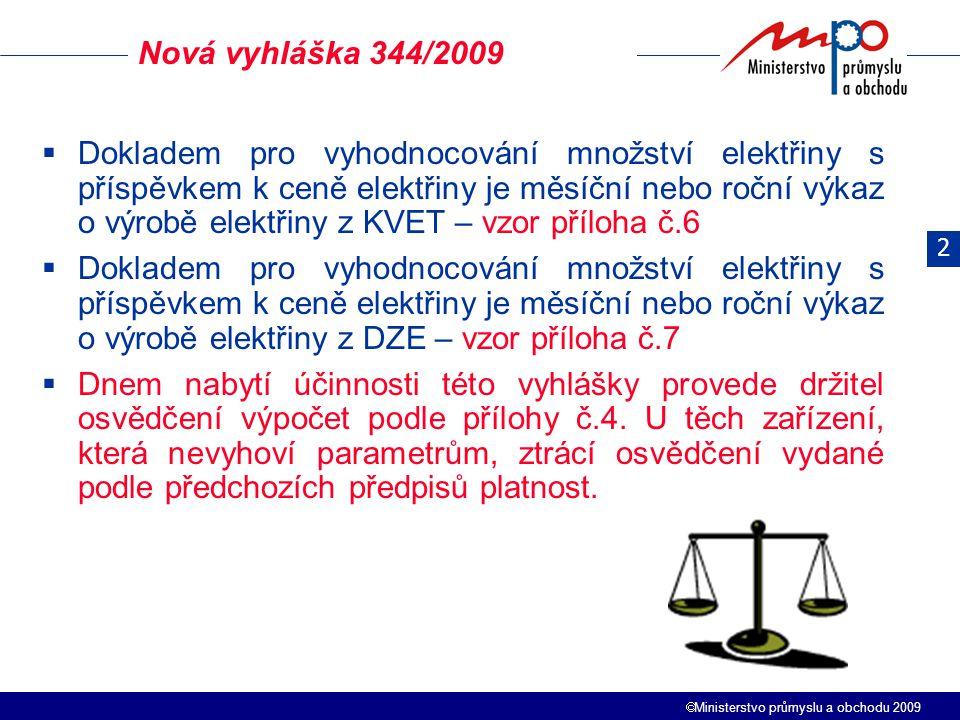  Ministerstvo průmyslu a obchodu 2009  Dokladem pro vyhodnocování množství elektřiny s příspěvkem k ceně elektřiny je měsíční nebo roční výkaz o výr