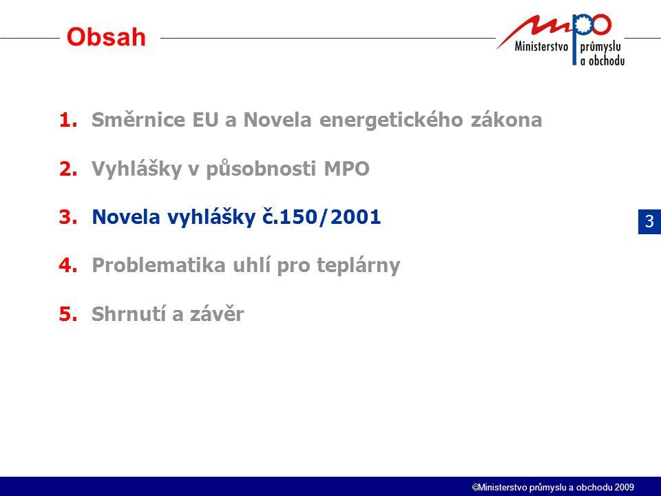  Ministerstvo průmyslu a obchodu 2009 Obsah 3 1.Směrnice EU a Novela energetického zákona 2.Vyhlášky v působnosti MPO 3.Novela vyhlášky č.150/2001 4.
