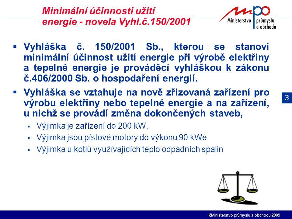  Ministerstvo průmyslu a obchodu 2009  Vyhláška č. 150/2001 Sb., kterou se stanoví minimální účinnost užití energie při výrobě elektřiny a tepelné e