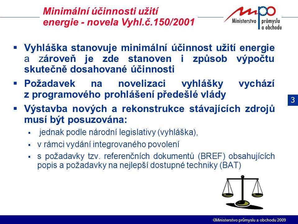  Ministerstvo průmyslu a obchodu 2009  Vyhláška stanovuje minimální účinnost užití energie a zároveň je zde stanoven i způsob výpočtu skutečně dosah
