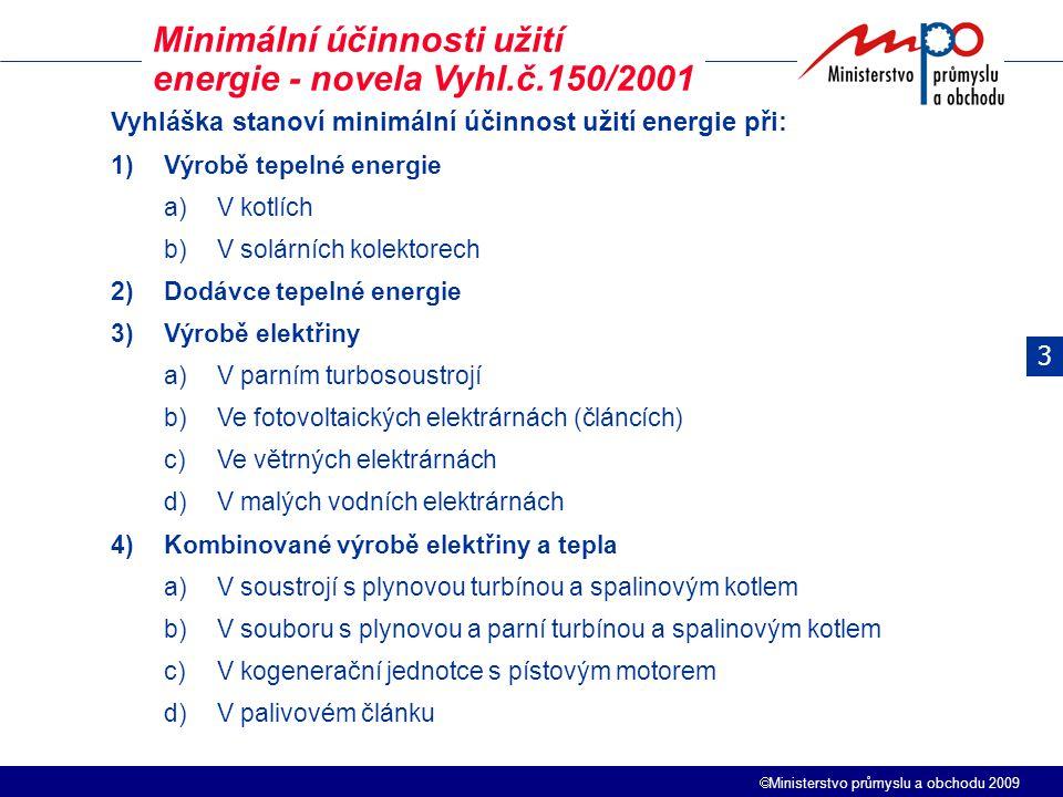  Ministerstvo průmyslu a obchodu 2009 Minimální účinnosti užití energie - novela Vyhl.č.150/2001 Vyhláška stanoví minimální účinnost užití energie př
