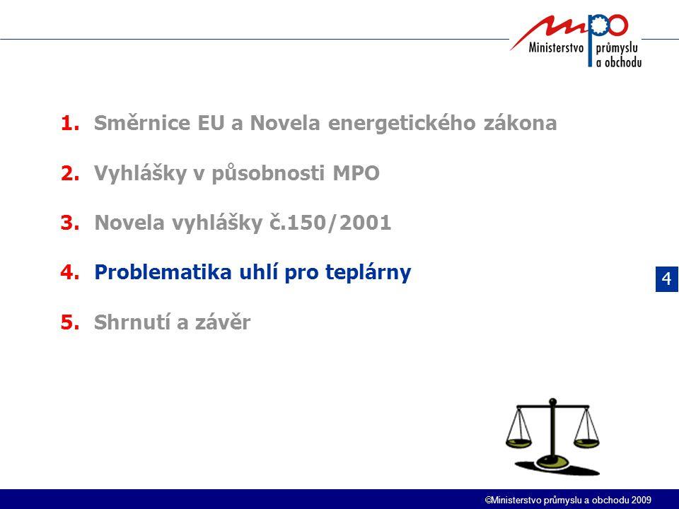  Ministerstvo průmyslu a obchodu 2009 4 1.Směrnice EU a Novela energetického zákona 2.Vyhlášky v působnosti MPO 3.Novela vyhlášky č.150/2001 4.Proble