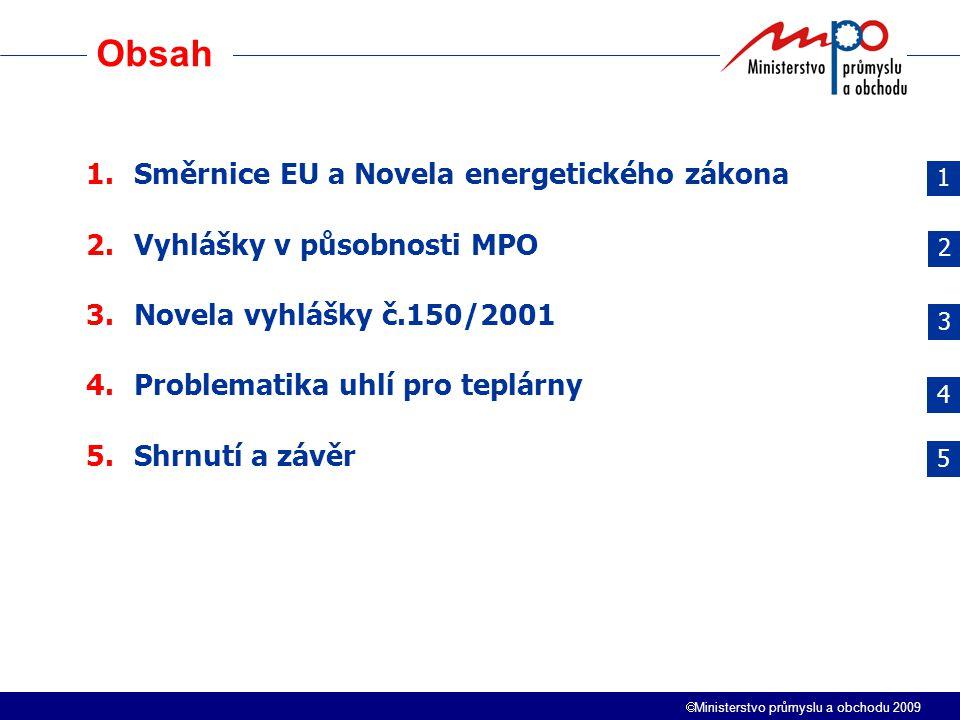  Ministerstvo průmyslu a obchodu 2009 Obsah 11 1.Směrnice EU a Novela energetického zákona 2.Vyhlášky v působnosti MPO 3.Novela vyhlášky č.150/2001 4.Problematika uhlí pro teplárny 5.Shrnutí a závěr