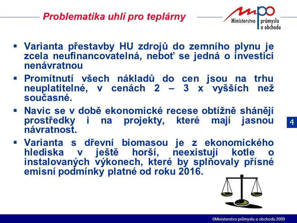  Ministerstvo průmyslu a obchodu 2009  Varianta přestavby HU zdrojů do zemního plynu je zcela neufinancovatelná, neboť se jedná o investici nenávrat