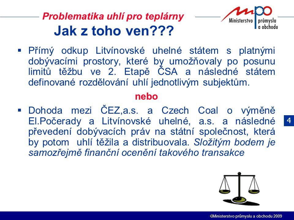  Ministerstvo průmyslu a obchodu 2009  Přímý odkup Litvínovské uhelné státem s platnými dobývacími prostory, které by umožňovaly po posunu limitů tě