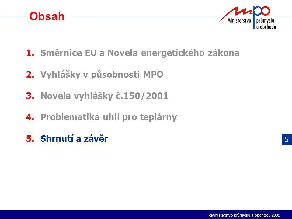  Ministerstvo průmyslu a obchodu 2009 Obsah 1.Směrnice EU a Novela energetického zákona 2.Vyhlášky v působnosti MPO 3.Novela vyhlášky č.150/2001 4.Pr