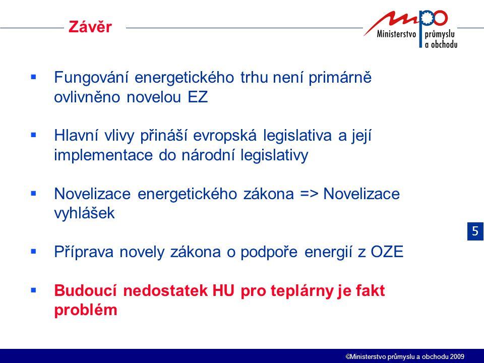  Ministerstvo průmyslu a obchodu 2009 Závěr  Fungování energetického trhu není primárně ovlivněno novelou EZ  Hlavní vlivy přináší evropská legisla