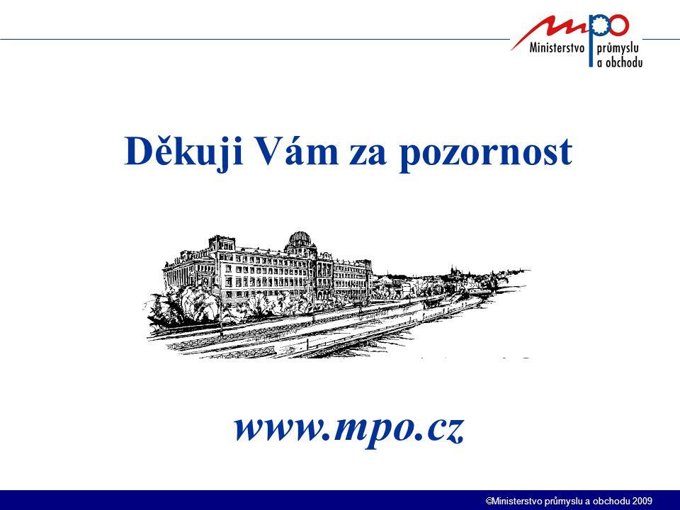  Ministerstvo průmyslu a obchodu 2009 Děkuji Vám za pozornost www.mpo.cz