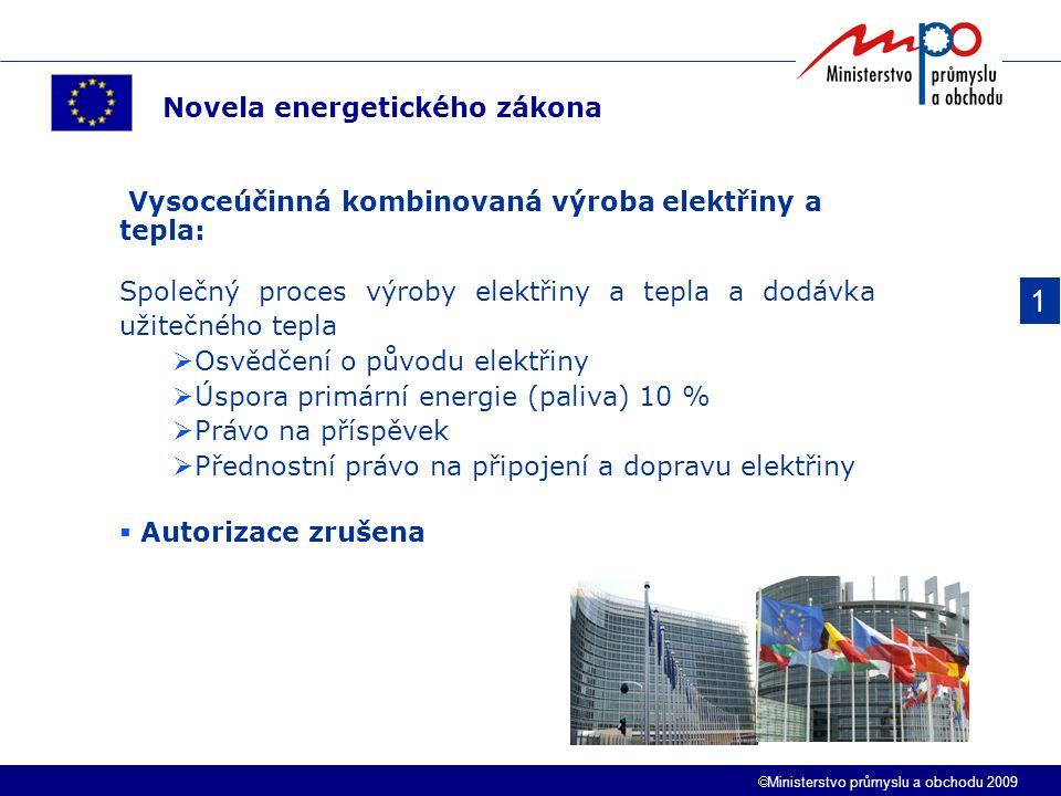  Ministerstvo průmyslu a obchodu 2009 1 Novela energetického zákona Vysoceúčinná kombinovaná výroba elektřiny a tepla: Společný proces výroby elektři