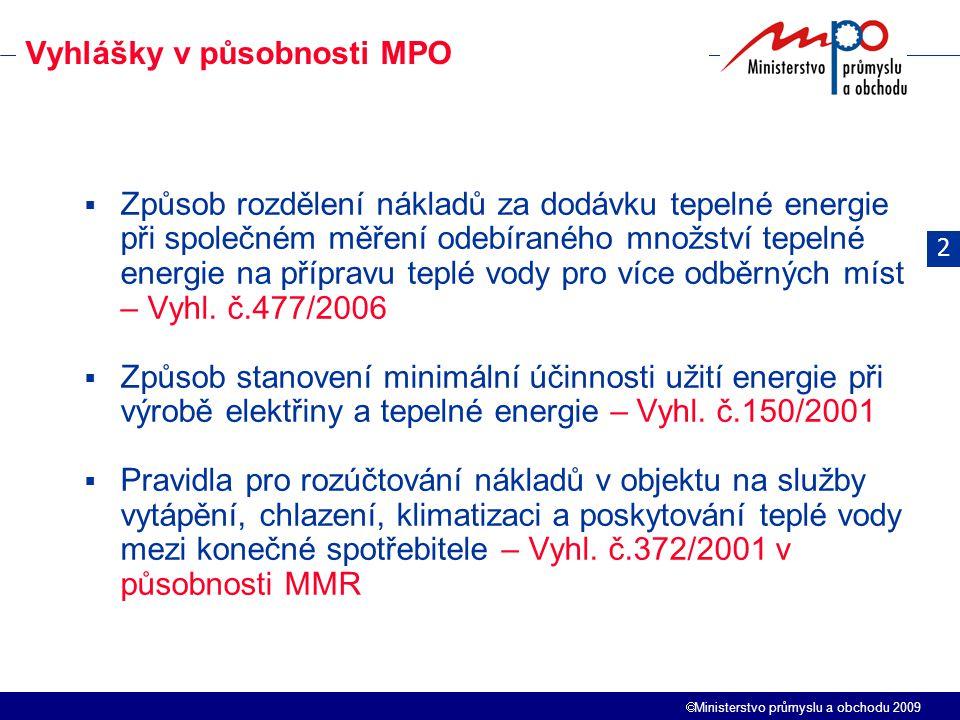  Ministerstvo průmyslu a obchodu 2009  Způsoby určení elektřiny z vysokoúčinné kombinované výroby elektřiny a tepla a elektřiny z druhotných energetických zdrojů, způsoby výpočtu účinnosti pro zařízení s daným ročním poměrem vyrobené elektřiny a užitečného tepla – Nová vyhláška 344/2009  Způsob vyhlašování stavu nouze a oznamování předcházení stavu nouze a postupy při omezování spotřeby elektřiny, plynu a tepla - Vyhl.
