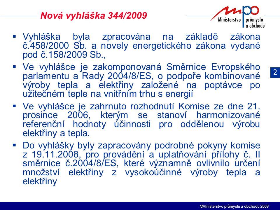  Ministerstvo průmyslu a obchodu 2009  Za elektřinu z kombinované výroby se považuje elektřina z výroben, pro než bylo MPO vydáno osvědčení, které prokazuje schopnost držitele vyrábět elektřinu z KVET– vzor v příloze č.1  Na elektřinu z KVET je poskytován příspěvek k ceně elektřiny za uplynulý rok nebo jeho část – způsob v příloze č.3 – Nelze-li množství stanovit dle přílohy č.3 může vlastník nebo provozovatel postupovat jiným způsobem schváleným MPO  Při KVET musí být dosaženo minimálně 10% měsíční nebo roční úspory primárního paliva – výpočet v příloze č.4 Nová vyhláška 344/2009 2