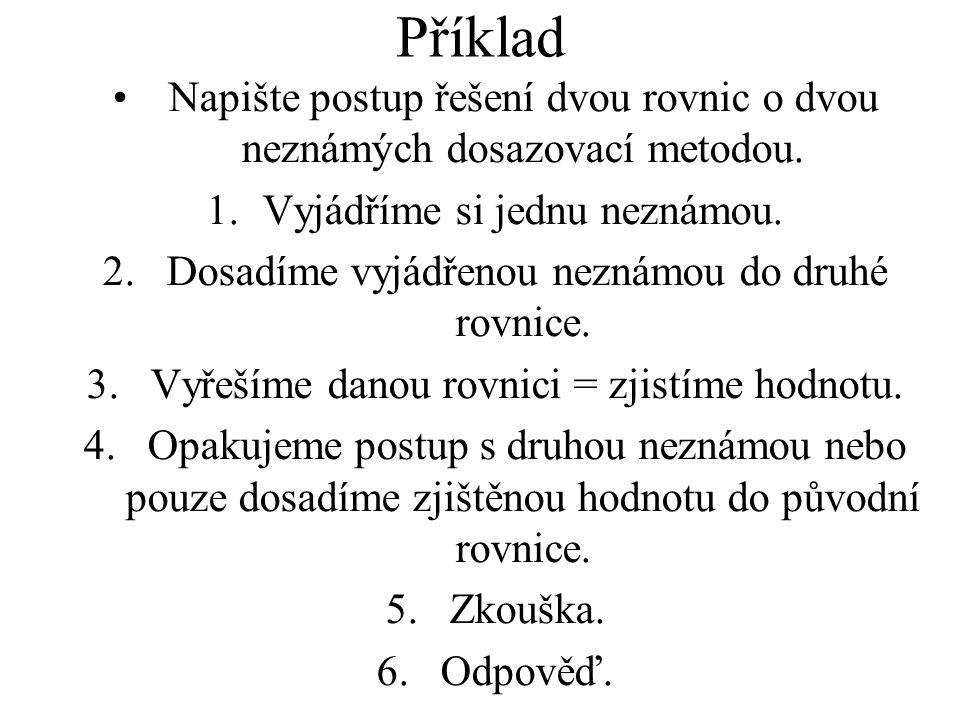 Příklad Napište postup řešení dvou rovnic o dvou neznámých dosazovací metodou.