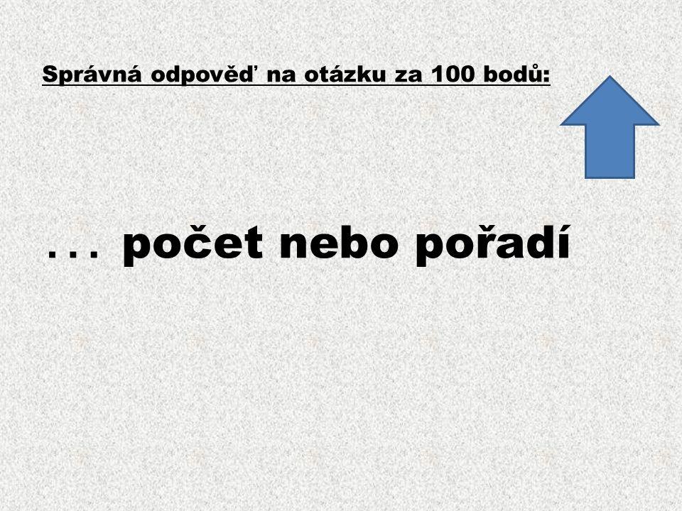 Správná odpověď na otázku za 100 bodů: … počet nebo pořadí