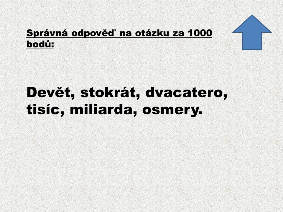 Správná odpověď na otázku za 1000 bodů: Devět, stokrát, dvacatero, tisíc, miliarda, osmery.