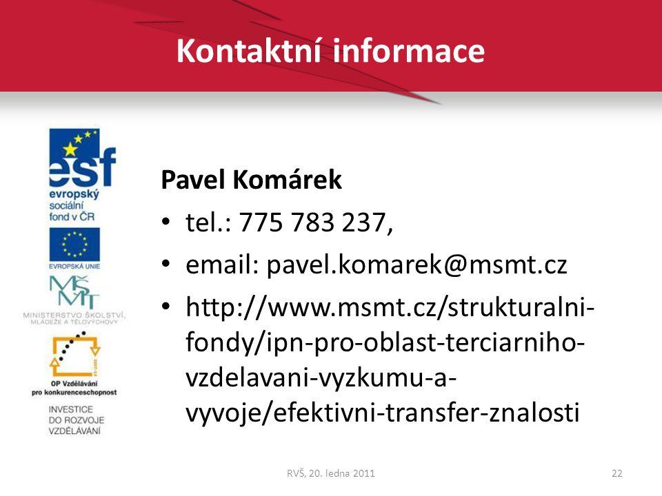 Kontaktní informace Pavel Komárek tel.: 775 783 237, email: pavel.komarek@msmt.cz http://www.msmt.cz/strukturalni- fondy/ipn-pro-oblast-terciarniho- v