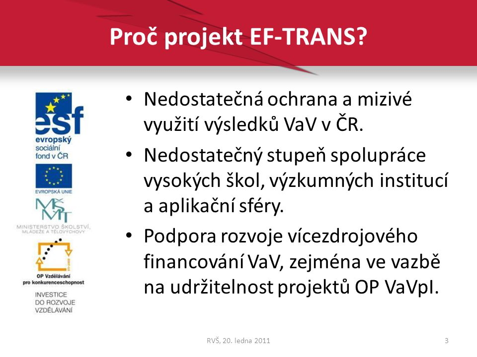 Proč projekt EF-TRANS? Nedostatečná ochrana a mizivé využití výsledků VaV v ČR. Nedostatečný stupeň spolupráce vysokých škol, výzkumných institucí a a