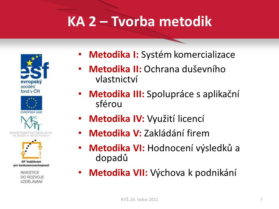 MI - Systém komercializace Zastřešující metodika: popisuje systém jako celek, zasazení systému do prostředí instituce, vazby mezi jednotlivými prvky systému, principy řízení a hodnocení, … 8RVŠ, 20.
