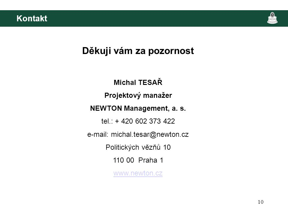 10 Kontakt Děkuji vám za pozornost Michal TESAŘ Projektový manažer NEWTON Management, a.