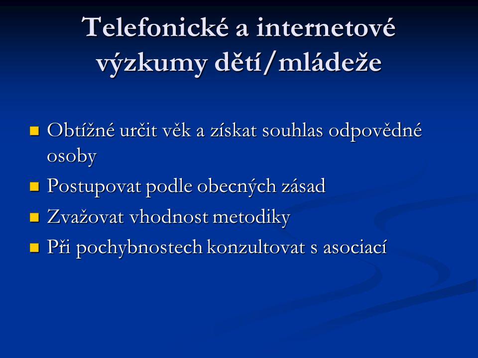 Telefonické a internetové výzkumy dětí/mládeže Obtížné určit věk a získat souhlas odpovědné osoby Obtížné určit věk a získat souhlas odpovědné osoby P