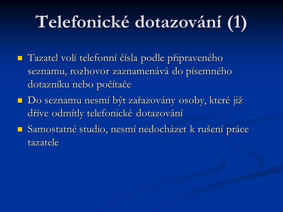 Telefonické dotazování (2) Náslechové pracoviště – hlasová a vizuální kontrola Náslechové pracoviště – hlasová a vizuální kontrola Možnost opravit chyby tazatele ještě v průběhu rozhovoru Možnost opravit chyby tazatele ještě v průběhu rozhovoru Zpětná kontrola správného výběru respondentů – min.