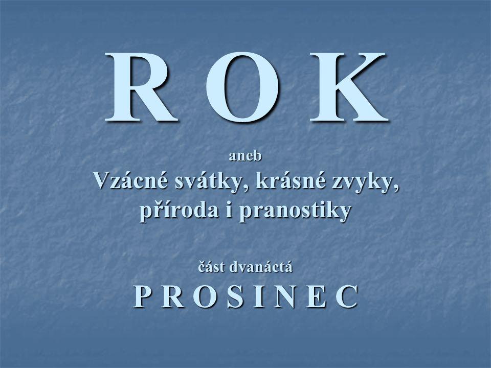 R O K aneb Vzácné svátky, krásné zvyky, příroda i pranostiky část dvanáctá P R O S I N E C