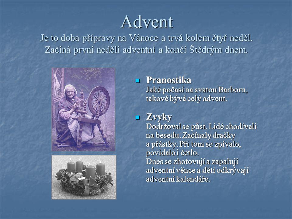 Advent Je to doba přípravy na Vánoce a trvá kolem čtyř neděl.