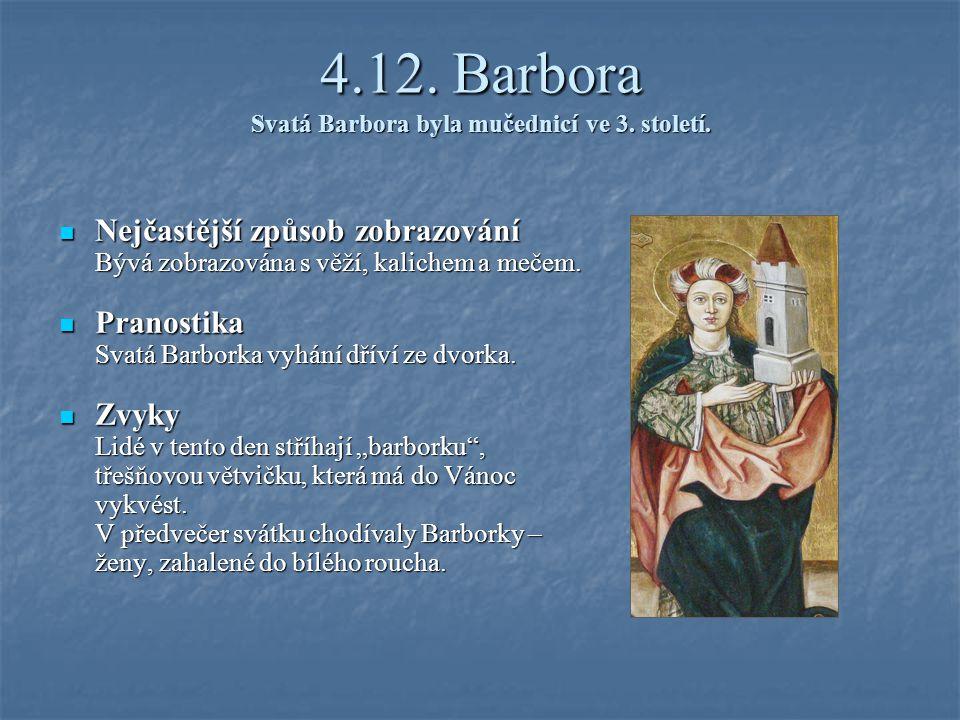4.12.Barbora Svatá Barbora byla mučednicí ve 3. století.