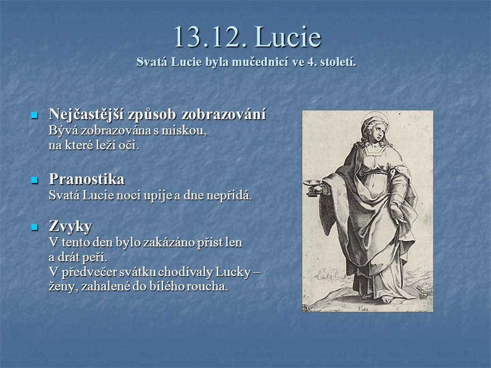 13.12.Lucie Svatá Lucie byla mučednicí ve 4. století.