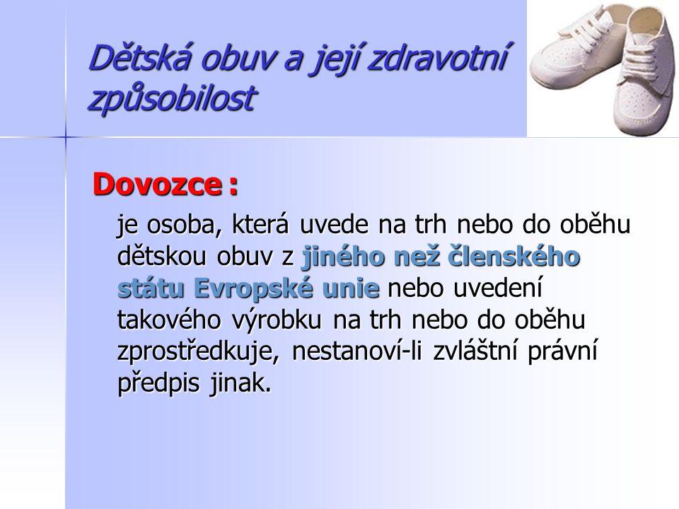 Dětská obuv a její zdravotní způsobilost Dětská obuv přivezená na území ČR z některého členského státu EU, na jehož území byla legálně uvedena na trh.